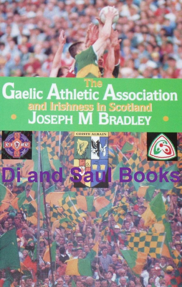 The Gaelic Athletic Association and Irishness in Scotland, by Joseph M. Bradley